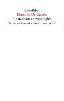 Il paradosso antropologico. Nicchie, micromondi e dissociazione psichica.pdf