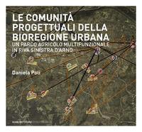 Le Le comunità progettuali della bioregione urbana. Un parco agricolo multifunzionale in riva sinistra d'Arno - Poli Daniela - wuz.it