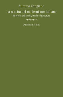 La nascita del modernismo italiano. Filosofie della crisi, storia e letteratura (1903-1922).pdf