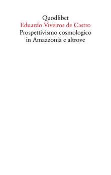 Prospettivismo cosmologico in Amazzonia e altrove. Quattro lezioni tenute presso il Department of Social Anthropology, Cambridge University (febbraio-marzo 1998) - Eduardo Viveiros de Castro - copertina