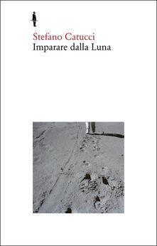 Imparare dalla Luna - Stefano Catucci - copertina