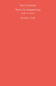 Verso la trasparenza. Studi su Sereni - Luca Lenzini - copertina