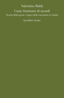 Come frantumi di mondi. Teoria della prosa e logica delle emozioni in Gadda.pdf