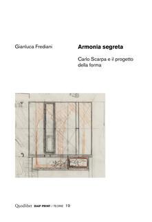 Armonia segreta. Carlo Scarpa e il progetto della forma - Gianluca Frediani - ebook