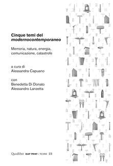 Cinque temi del «modernocontemporaneo». Memoria, natura, energia, comunicazione, catastrofe - Alessandra Capuano,Benedetta Di Donato,Alessandro Lanzetta - ebook