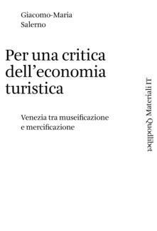 Per una critica dell'economia turistica. Venezia tra museificazione e mercificazione - Salerno Giacomo-Maria - ebook