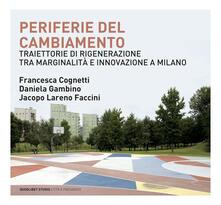 Periferie del cambiamento. Traiettorie di rigenerazione tra marginalità e innovazione a Milano - Francesca Cognetti,Daniela Gambino,Jacopo Lareno Faccini - ebook