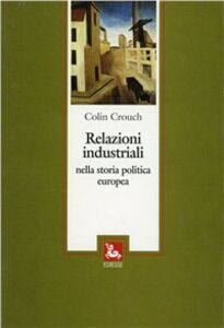 Libro Relazioni industriali nella storia politica europea Colin Crouch