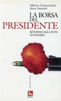 La La borsa del presidente. Ritorno agli anni di piombo - Franceschini Alberto Samueli Anna - wuz.it