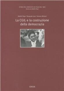 Storia del sindacato in Italia nel '900. Vol. 3: La CGIL e la costruzione della democrazia. - Adolfo Pepe,Pasquale Iuso,Simone Misiani - copertina