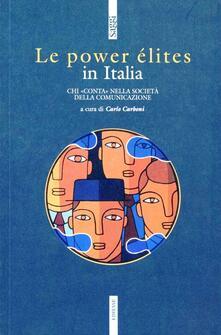 Le power élites in Italia. Chi «Conta» nella società della comunicazione - Carlo Carboni - copertina