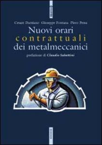 Libro I nuovi orari contrattuali dei metalmeccanici Cesare Damiano , Giuseppe Fontana , Piero Pessa