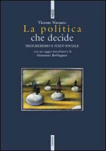 Foto Cover di La politica che decide. Neoliberismo e stato sociale, Libro di Vicente Navarro, edito da Ediesse