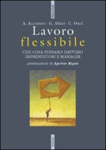 Libro Lavoro flessibile. Che cosa pensano davvero imprenditori e manager Aris Accornero , Giovanna Altieri , Cristina Oteri