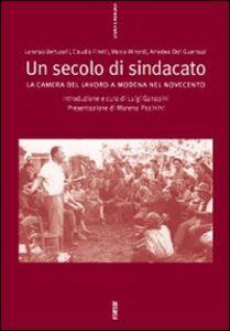 Libro Un secolo di sindacato: la Camera del lavoro a Modena nel Novecento Luigi Ganapini
