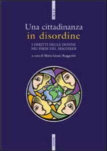 Libro Una cittadinanza in disordine. I diritti delle donne nei paesi del Maghreb M. Grazia Ruggerini