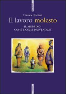 Libro Il lavoro molesto. Il mobbing: cos'è e come prevenirlo Daniele Ranieri
