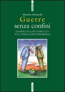 Libro Guerre senza confini. Geopolitica dei conflitti nell'epoca contemporanea Maurizio Simoncelli