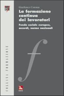 La formazione continua dei lavoratori. Fondo sociale europeo, accordi, norme nazionali - Gianfranco Coronas - copertina