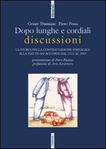 Libro Dopo lunghe e cordiali discussioni. La storia della contrattazione sindacale alla Fiat in 600 accordi dal 1921 al 2003 Cesare Damiano , Piero Pessa