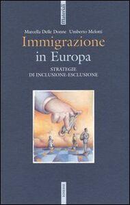 Foto Cover di Immigrazione in Europa. Strategie di inclusione-esclusione, Libro di Marcella Delle Donne,Umberto Melotti, edito da Ediesse