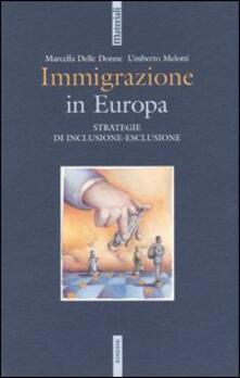 Immigrazione in Europa. Strategie di inclusione-esclusione - Marcella Delle Donne,Umberto Melotti - copertina