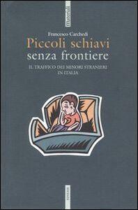 Foto Cover di Piccoli schiavi senza frontiere. Il traffico dei minori stranieri in Italia, Libro di Francesco Carchedi, edito da Ediesse