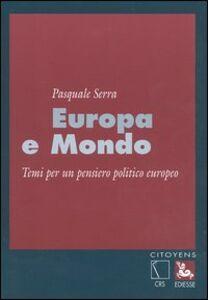 Libro Europa e mondo. Temi per un pensiero politico europeo Pasquale Serra