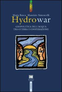 Libro Hydrowar (H2O war). L'acqua tra guerra e cooperazione Maria Rusca , Maurizio Simoncelli