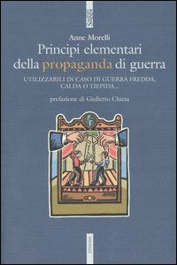 Libro Principi elementari della propaganda di guerra. Utilizzabili in caso di guerra fredda, calda o tiepida... Anne Morelli