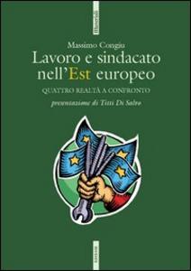 Libro Lavoro e sindacato nell'Europa dell'Est. Polonia, Ungheria, Repubblica Ceca e Slovacchia a confronto Massimo Congiu