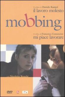 Mobbing. Il lavoro molesto-Mi piace lavorare DVD - Daniele Ranieri,Francesca Comencini - copertina