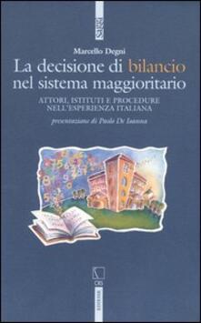 La decisione di bilancio del sistema maggioritario. Attori, istituti e procedure nell'esperienza italiana - Marcello Degni - copertina