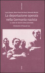 Libro La deportazione operaia nella Germania nazista. Il caso di Sesto San Giovanni Laura Danese , M. Paola Del Rossi , Edmondo Montali