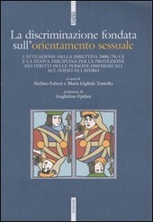 La discriminazione fondata sull'orientamento sessuale. L'attuazione della direttiva 2000/78/CE e la nuova disciplina per la protezione dei diritti delle persone...
