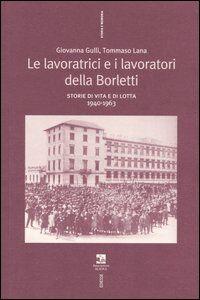 Libro Le lavoratrici e i lavoratori della Borletti. Storie di vita e di lotta 1940-1963 Giovanna Gulli , Tommaso Lana