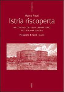 Foto Cover di Istria riscoperta. Da confine conteso a laboratorio della nuova Europa, Libro di Marco Rossi, edito da Ediesse