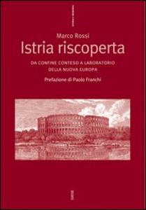 Libro Istria riscoperta. Da confine conteso a laboratorio della nuova Europa Marco Rossi