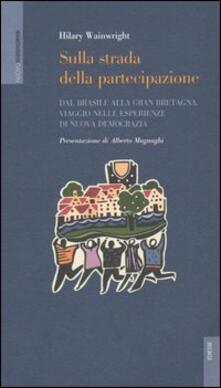 Sulla strada della partecipazione. Dal Brasile alla Gran Bretagna, viaggio nelle esperienze di nuova democrazia - Hilary Wainwright - copertina