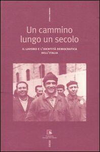 Libro Un cammino lungo un secolo. Il lavoro e l'identità democratica dell'Italia