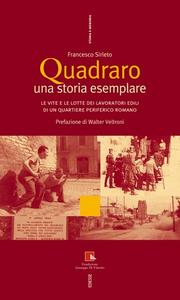 Libro Quadraro: una storia esemplare. Le vite e le lotte dei lavoratori edili in un quartiere periferico romano. Con DVD Francesco Sirleto