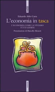 L' economia in tasca. L'economia come la viviamo tutti i giorni - Eduardo A. Carra - copertina