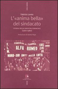L' «anima bella» del sindacato. Storia della sinistra sindacale (1960-1980)