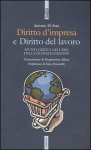 Libro Diritto d'impresa e diritto del lavoro. Spunti critici nell'era della globalizzazione Antonio Di Stasi