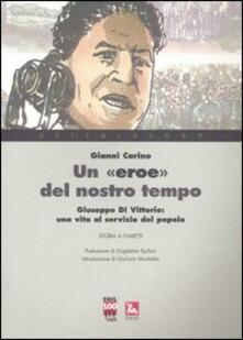 Un «eroe» del nostro tempo. Giuseppe Di Vittorio: una vita al servizio del popolo - Gianni Carino - copertina