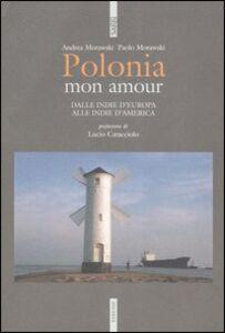 Foto Cover di Polonia mon amour. Dalle Indie d'Europa alle Indie d'America, Libro di Paolo Morawski,Andrea Morawski, edito da Ediesse