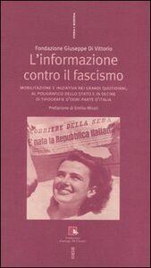 Libro L' informazione contro il fascismo. Mobilitazione e iniziativa nei grandi quotidiani, al Poligrafico dello Stato e in decine di tipografie d'ogni parte d'Italia
