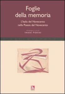 Foglie della memoria. L'Italia del Novecento nella poesia del Novecento