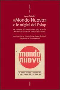 Libro Mondo nuovo e le origini del Psiup. La vicenda socialista dal 1963 al 1967 Anna Celadin