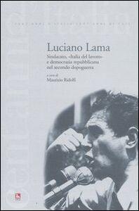 Libro Luciano Lama. Sindacato, «Italia del lavoro» e democrazia repubblicana nel secondo dopoguerra
